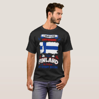 I May Live Anywhere Finland Where My Story Begins T-Shirt