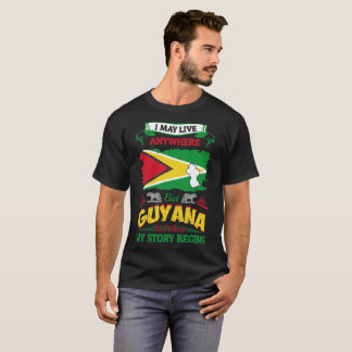 I May Live Anywhere Guyana Where My Story Begins T-Shirt