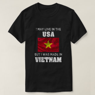 I may live in the USA I was made in Vietnam Shirt