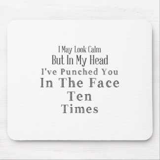 I May Look Calm But In My Head I've Punched You Mouse Pad