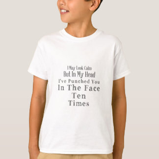 I May Look Calm But In My Head I've Punched You T-Shirt