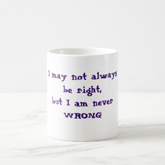 I may not always be right but I am never wrong mug