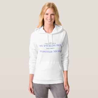 """I May Not Be a Superhero But I am a Foster Mom"" Hoodie"