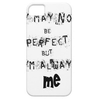 I may not be perfect but always me case for the iPhone 5