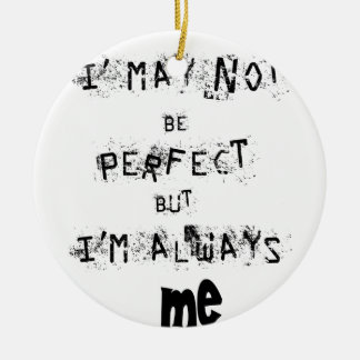 I may not be perfect but always me ceramic ornament