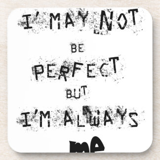 I may not be perfect but always me drink coaster