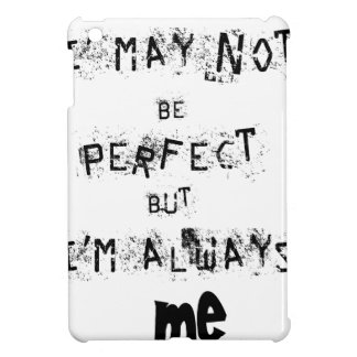 I may not be perfect but always me iPad mini cases