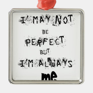 I may not be perfect but always me metal ornament