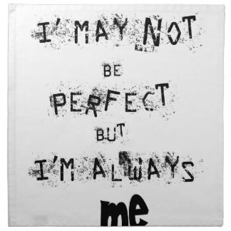 I may not be perfect but always me napkin