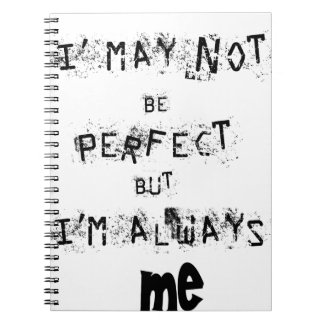 I may not be perfect but always me notebook