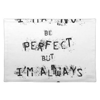 I may not be perfect but always me placemat