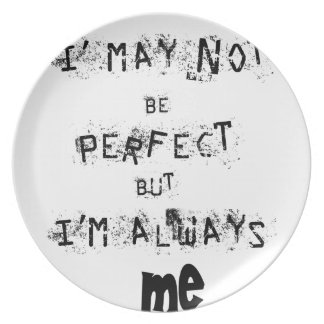 I may not be perfect but always me plate