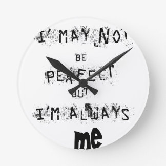 I may not be perfect but always me round clock