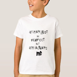 I may not be perfect but always me T-Shirt