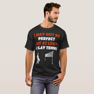 I May Not Be Perfect But At Least I Play Trombone T-Shirt
