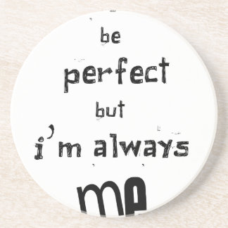 i may not be perfect but  i'm always me coaster