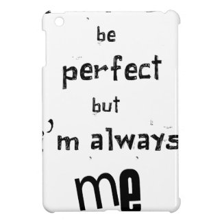 i may not be perfect but  i'm always me iPad mini cover
