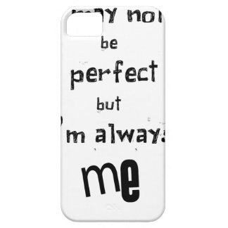 i may not be perfect but  i'm always me iPhone 5 covers