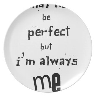 i may not be perfect but  i'm always me plate