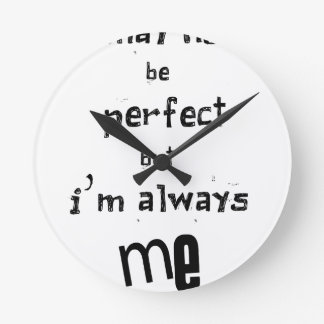 i may not be perfect but  i'm always me round clock
