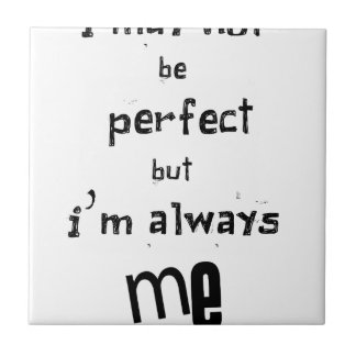 i may not be perfect but  i'm always me tile