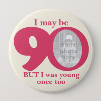 I maybe 90 years ladies birthday button/badge 4 inch round button