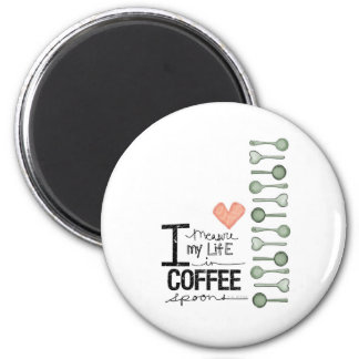 I measure my life in coffee spoons 2 inch round magnet