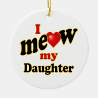 I Meow My Daughter Ceramic Ornament