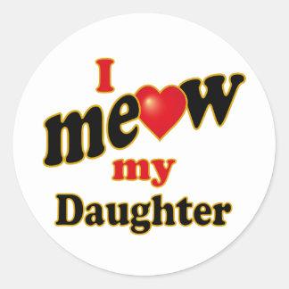 I Meow My Daughter Round Sticker