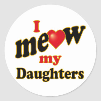 I Meow My Daughters Round Sticker