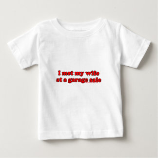 I Met My Wife At A Garage Sale Baby T-Shirt