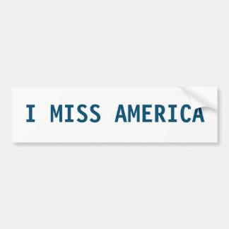 I MISS AMERICA BUMPER STICKER