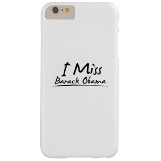 I Miss Barack Obama Barely There iPhone 6 Plus Case
