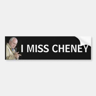 I MISS CHENEY Funny Political Humor Bumper Sticker