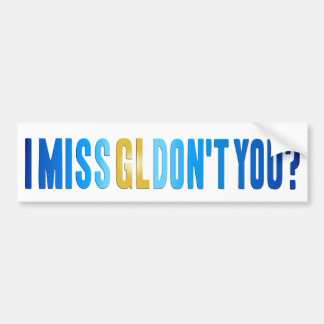 I Miss GL Don't You? Bumper Sticker