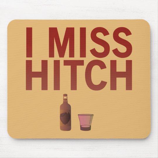 I Miss Hitch (dark on light) Mouse Pad