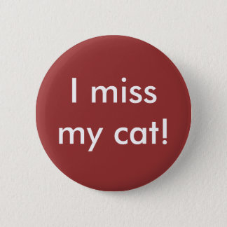 I miss my cat! Button