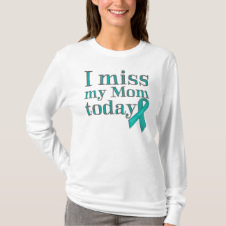 I Miss My Mom Today (Ovarian Cancer) T-Shirt
