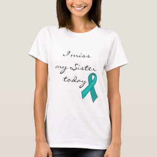 I Miss My Sister Today (Ovarian Cancer) T-Shirt