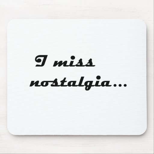 I miss nostalgia mousepads