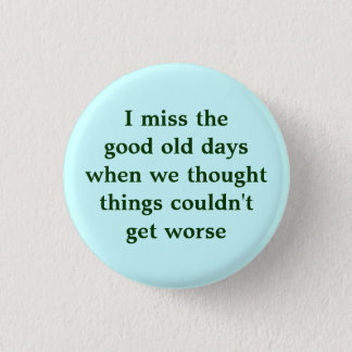 I miss the good old days when we thought things... 1 inch round button