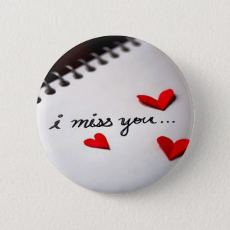I miss you.. 2 inch round button