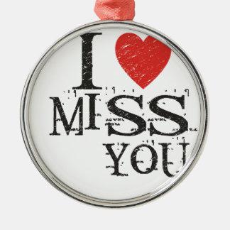 I miss you, love metal ornament