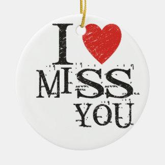 I miss you, love round ceramic ornament