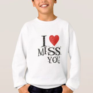 I miss you, love sweatshirt