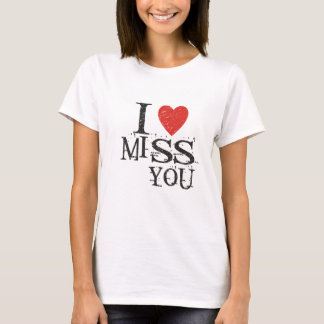 I miss you, love T-Shirt