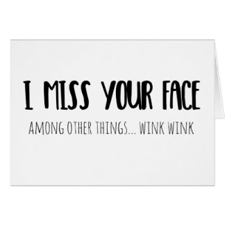 I Miss Your Face - Greeting Card