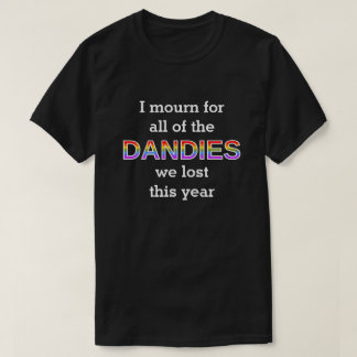 I mourn for all of the DANDIES we lost this year T-Shirt