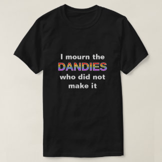 I mourn the DANDIES who did not make it T-Shirt
