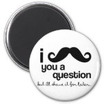 i moustache you a question magnet